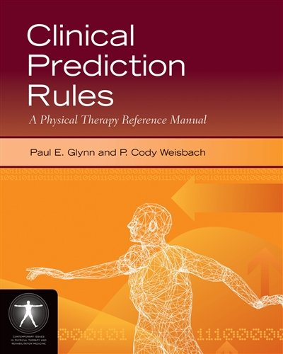 Clinical Prediction Rules: A Physical Therapy Reference Manual (Jone's and Bartlett's Contemporary Issues in Physical Therapy and Rehabilitation Medicine)