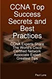 CCNA Top Success Secrets and Best Practices, Paul Luna, 1921573295