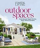 outdoor design ideas Coastal Living Outdoor Spaces: Fresh Ideas for Stylish Porches, Decks, Patios & Gardens