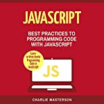 JavaScript: Best Practices to Programming Code with JavaScript | Charlie Masterson