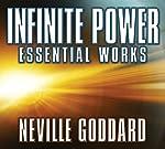 Infinite Power: Essential Works by Neville Goddard   Neville Goddard