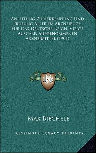 Book Anleitung Zur Erkennung Und Prufung Aller Im Arzneibuch Fur Das Deutsche Reich, Vierte Ausgabe, Aufgenommenen Arzneimittel (1901)
