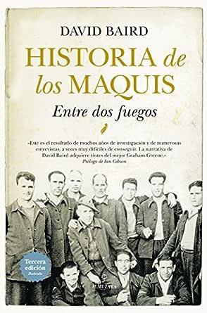 Historia de los maquis: Entre dos fuegos eBook: Baird, David: Amazon.es: Tienda Kindle