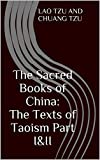 img - for The Sacred Books of China: The Texts of Taoism Part I&II (Annotated Taoism beliefs and practices): The key of both philosophical and religious Taoism for the living an obstacle-free life book / textbook / text book
