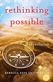 Rethinking Possible: A Memoir of Resilience by [Galli, Rebecca Faye Smith]