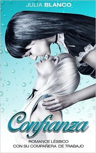 Confianza: Romance Lésbico Con Su Compañera De Trabajo: Volume 1 por Julia Blanco epub