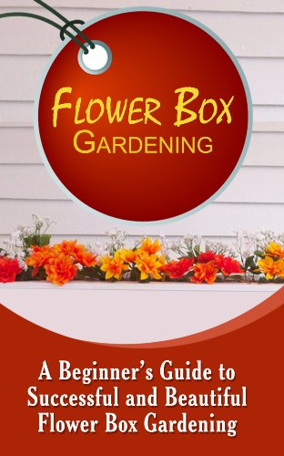 Flower Box Gardening: A Beginner's Guide To Successful And Beautiful Flower Box Gardening by [Allen, Olivia]