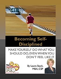 Becoming Self-Disciplined - Make Yourself Do What You Should Do, Even When You Don't Feel Like It by [Stack, Laura]