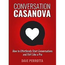Conversation Casanova: How to Effortlessly Start Conversations and Flirt Like a Pro