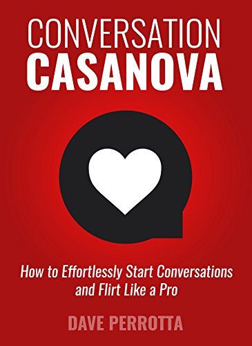 Conversation Casanova: How to Effortlessly Start Conversations and Flirt Like a Pro (The Best Way To Start A Conversation With A Girl)