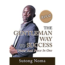 The Gentleman Way To Success: Power And Peace In One (French Edition)