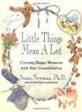 Little Things Mean a Lot: Creating Happy Memories with Your Grandchildren
