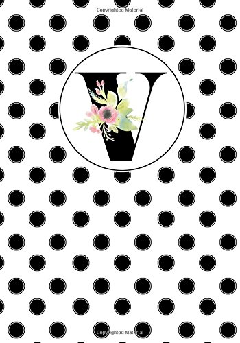 Read Online V: Black and White Polka Dotted Cover with Floral Text, a Composition College Ruled Notebook Journal Diary Jotter Gift to Write in for Her, Him, ... Pages Paperback (Monogrammed Gift) (Volume 7) pdf