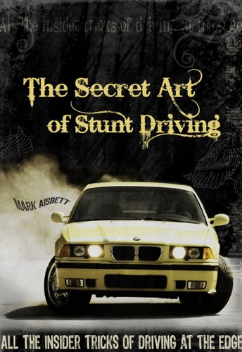 The Secretive Art of Stunt Driving - All the insider tricks of driving at the edge