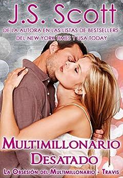 Multimillonario Desatado  ( La Obsesión del Multimillonario~Travis) Libro 5 (Spanish Edition) by [Scott, J. S.]