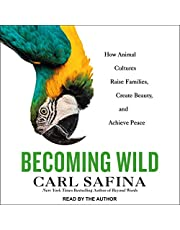 Becoming Wild: How Animal Cultures Raise Families, Create Beauty, and Achieve Peace
