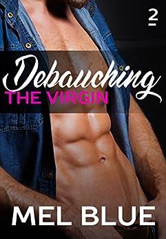 Debauching The Virgin (Forbidden Chronicles Book 2) by [Blue, Mel, Blue, Melissa]