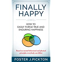 FINALLY HAPPY: How to Easily Forge True and Enduring Happiness