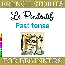 Le Pendentif: Past Tense (French Stories for Beginners)