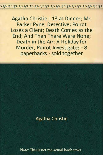 Agatha Christie - 13 at Dinner; Mr. Parker Pyne, Detective; Poirot Loses a Client; Death Comes as the End; And Then There Were None; Death in the Air; A Holiday for Murder; Poirot Investigates - 8 paperbacks - sold together