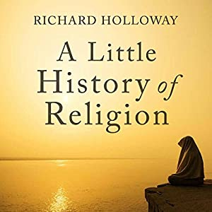 A Little History of Religion Audiobook by Richard Holloway Narrated by James Bryce