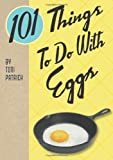 101 Things to Do with Eggs, Toni Patrick, 1423606914