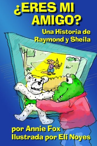¿Eres Mi Amigo?: Una Historia de Raymond y Sheila (Raymond and Sheila Stories) (Volume 1) (Spanish Edition) PDF