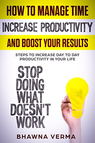 Pdf Free Download Time Management How To Manage Time Increase Productivity And Boost Your Results Steps To Increase Day To Day Productivity In Your Life Full Collection Ebook By Bhawna Verma