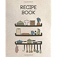 Recipe Book: 120 Blank Recipe Journal, Recipe Keeper For Everyone, Empty Recipe Book To Collect The Favorite Recipes You…