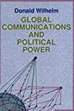 Global Communications and Political Power, Wilhelm, Donald, 0887383548