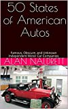 50 States of American Autos: Famous, Obscure, and Unknown Independent Motor Car Companies (Automotive)