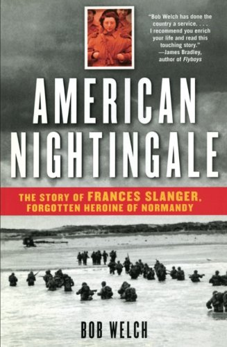 American Nightingale: The Story of Frances Slanger, Forgotten Heroine of Normandy