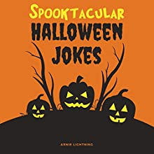 Spooktacular Halloween Jokes Audiobook by Arnie Lightning Narrated by Justin James