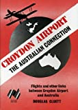 Croydon Airport : The Australian Connection - Flights and Other Links Between Croydon Airport and Australia, Cluett, Douglas, 0907335179