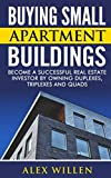 img - for Buying Small Apartment Buildings: Become a Successful Real Estate Investor by Owning Duplexes, Triplexes and Quads book / textbook / text book
