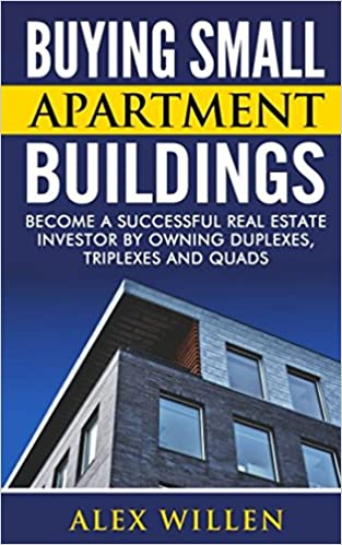 Buying Small Apartment Buildings: Become A Successful Real Estate Investor  By Owning Duplexes, Triplexes And Quads: Alex Willen: 9781520291338:  Amazon.com: ...