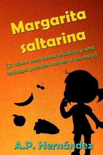 Margarita Saltarina: (o Cómo Una Cama Elástica Y Una Lechuga Pueden Atraer a Un Ogro)
