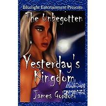 The Unbegotten: Yesterday's Kingdom by James Gordon (2005-10-24)