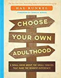 img - for Choose Your Own Adulthood: A Small Book about the Small Choices that Make the Biggest Difference book / textbook / text book