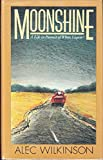 Moonshine: A Life in Pursuit of White Liquor