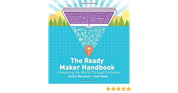 The ready maker handbook imagining the world through software the ready maker handbook imagining the world through software ready maker books david s bennahum team ready 9780998196503 amazon books stopboris Gallery