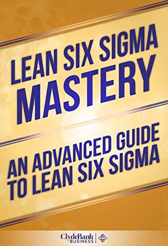 Download Lean Six Sigma: Mastery – An Advanced Guide To Lean Six Sigma (Lean, Lean Six Sigma, Lean Six Sigma Healthcare, Lean Six Sigma Black Belt) Pdf