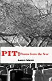 PIT: Poems from the Scar, Angie Ward, 1453825118