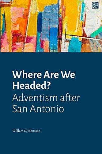 Where Are We Headed?: Adventism after San Antonio (San Antonio La)