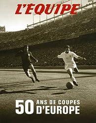 50 ans de coupes d'Europe par  L'Équipe