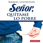 Señor, quítame lo pobre [Lord, Take Away the Poor Thing] | Raquel Levinstein