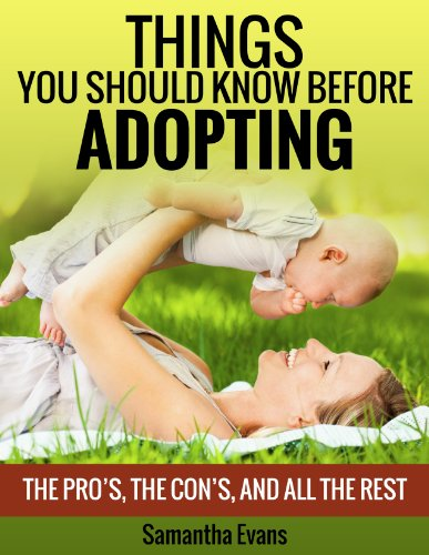 ADOPTION: Things You Should Know Before Adopting: The Pro's, The Con's, And All The Rest (Parenting with Love & Logic, Adoption Books, Parenting Books) by [Evans, Samantha]