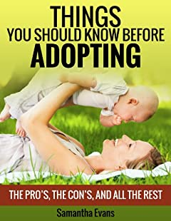 Things You Should Know Before Adopting: The Pro's, The Con's, And All The Rest (Parenting with Love & Logic, Adoption Books, Parenting Books) (2020 UPDATE)