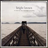 No Matter Faint How There's Light in Everything by Bright Brown (2009-03-03)