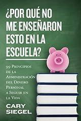 ?Por Qu? No Me Ense?aron Esto En La Escuela?: 99 Principios de la Administraci?n del Dinero Personal a Seguir en la Vida (Spanish Edition) by Cary Siegel (2016-04-05) Paperback
